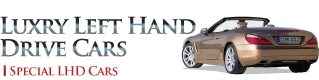 Luxury Left Hand Drive Cars.Special Selected LHD Cars.